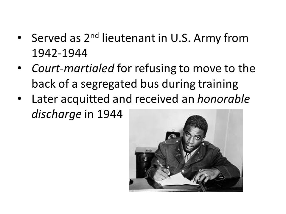 Served as 2 nd lieutenant in U.S. Army from 1942-1944 Court-martialed for refusing to move to the back of a segregated bus during training Later acqui