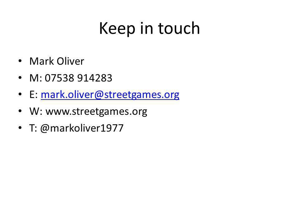 Keep in touch Mark Oliver M: 07538 914283 E: mark.oliver@streetgames.orgmark.oliver@streetgames.org W: www.streetgames.org T: @markoliver1977