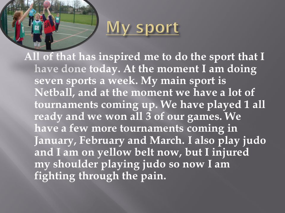 All of that has inspired me to do the sport that I have done today.