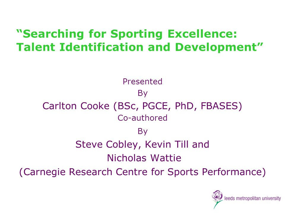 Searching for Sporting Excellence: Talent Identification and Development Presented By Carlton Cooke (BSc, PGCE, PhD, FBASES) Co-authored By Steve Cobl
