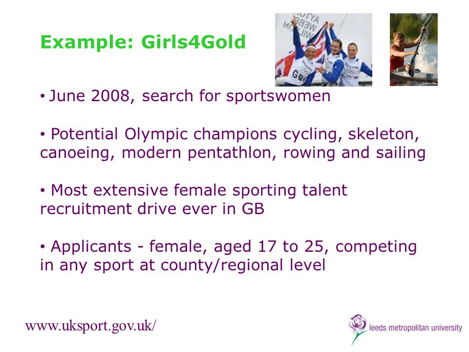 Example: Girls4Gold June 2008, search for sportswomen Potential Olympic champions cycling, skeleton, canoeing, modern pentathlon, rowing and sailing M