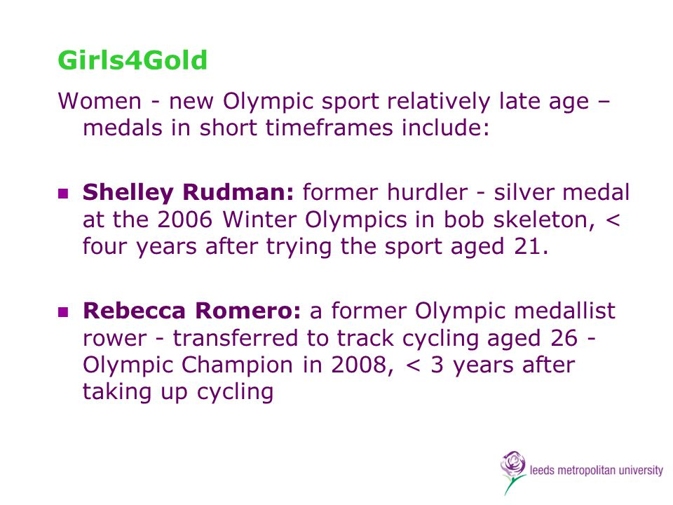 Girls4Gold Women - new Olympic sport relatively late age – medals in short timeframes include: Shelley Rudman: former hurdler - silver medal at the 20