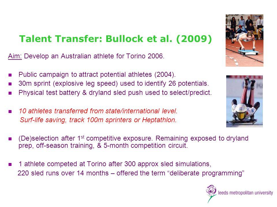 Talent Transfer: Bullock et al. (2009) Aim: Develop an Australian athlete for Torino 2006. Public campaign to attract potential athletes (2004). 30m s