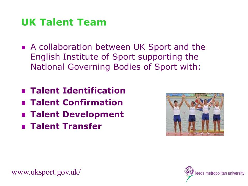 UK Talent Team A collaboration between UK Sport and the English Institute of Sport supporting the National Governing Bodies of Sport with: Talent Iden