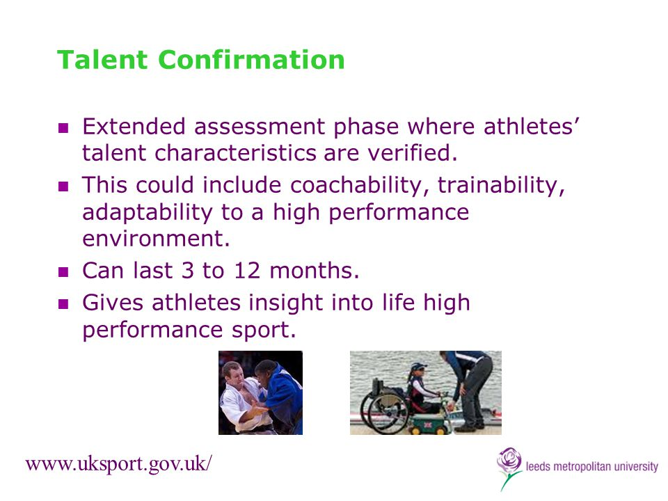 Talent Confirmation Extended assessment phase where athletes talent characteristics are verified. This could include coachability, trainability, adapt