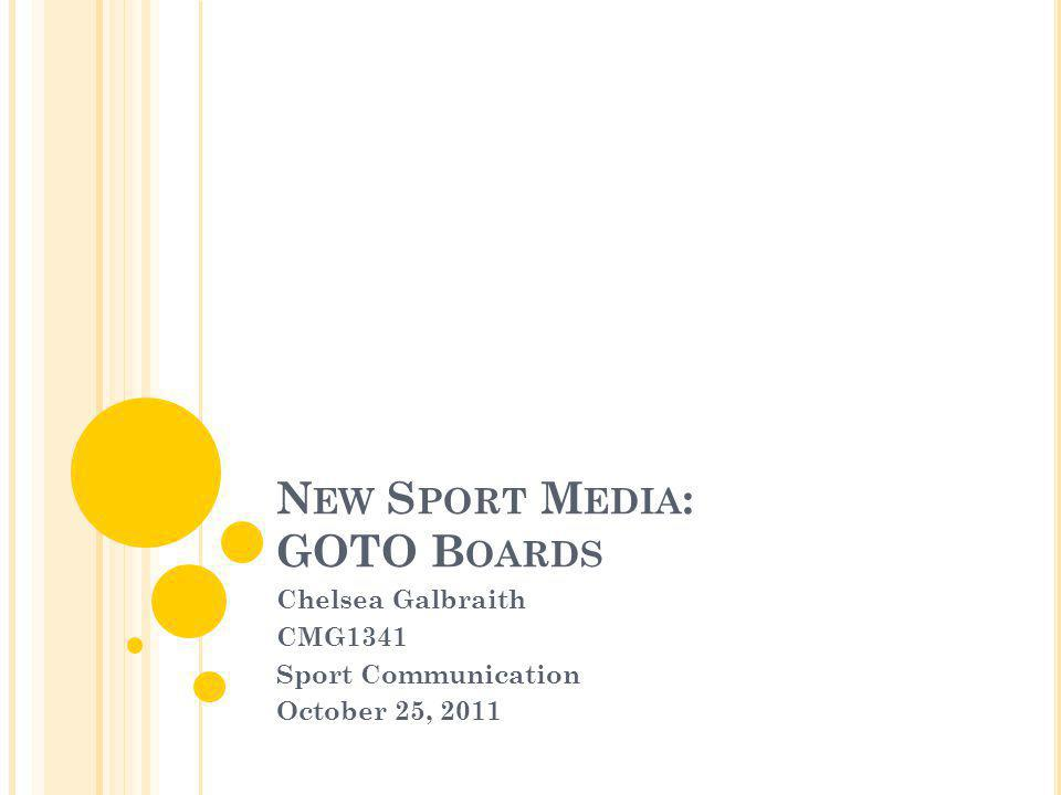 N EW S PORT M EDIA : GOTO B OARDS Chelsea Galbraith CMG1341 Sport Communication October 25, 2011