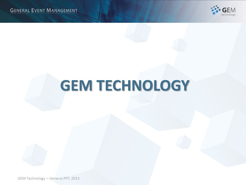 GEM Technology – General PPT, 2013 GEM TECHNOLOGY