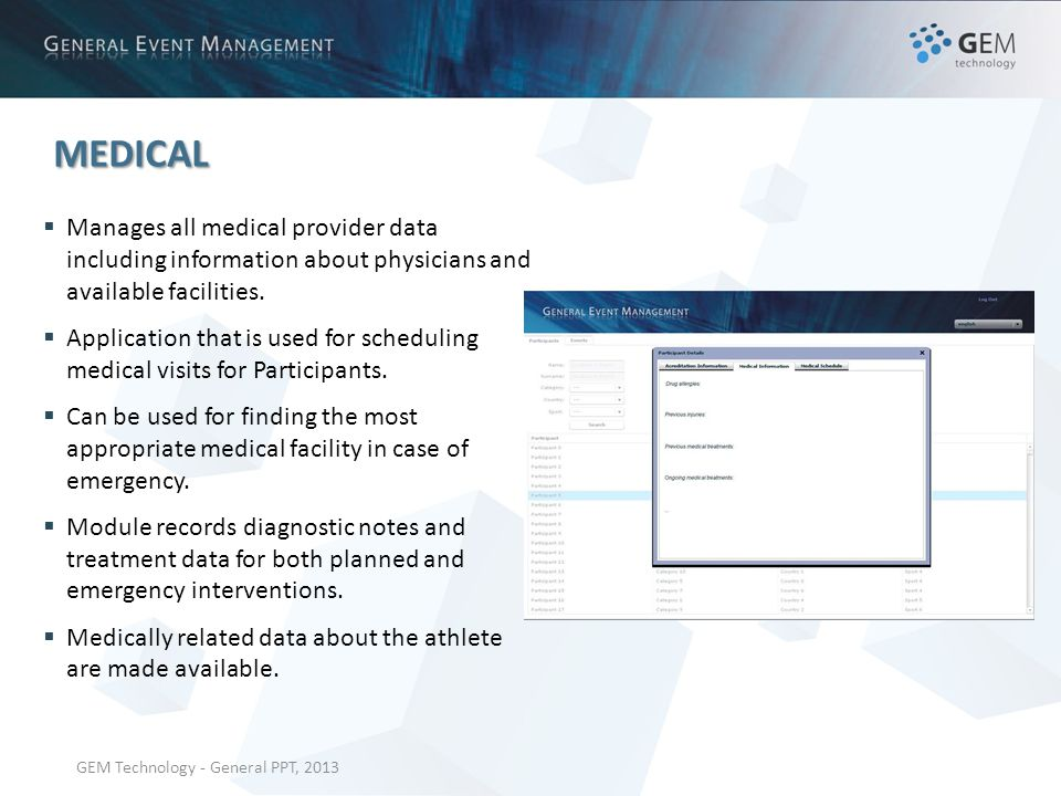 GEM Technology - General PPT, 2013 MEDICAL Manages all medical provider data including information about physicians and available facilities.