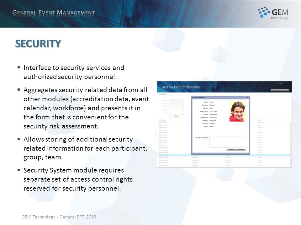 GEM Technology - General PPT, 2013 SECURITY Interface to security services and authorized security personnel.