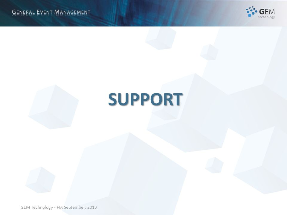 GEM Technology - FIA September, 2013 SUPPORT