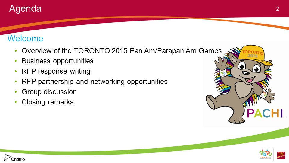 Agenda Welcome Overview of the TORONTO 2015 Pan Am/Parapan Am Games Business opportunities RFP response writing RFP partnership and networking opportunities Group discussion Closing remarks 2