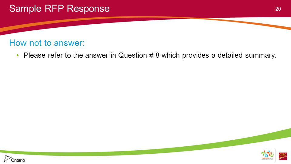 Sample RFP Response How not to answer: Please refer to the answer in Question # 8 which provides a detailed summary.
