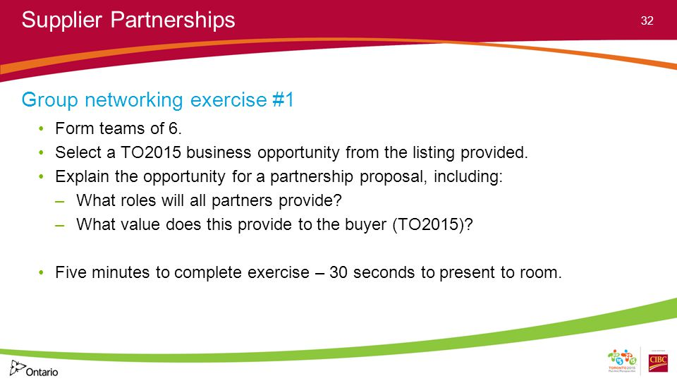 Supplier Partnerships Group networking exercise #1 Form teams of 6. Select a TO2015 business opportunity from the listing provided. Explain the opport