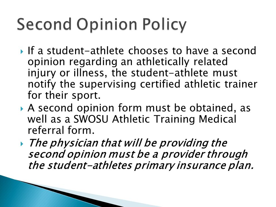 If a student-athlete chooses to have a second opinion regarding an athletically related injury or illness, the student-athlete must notify the supervising certified athletic trainer for their sport.