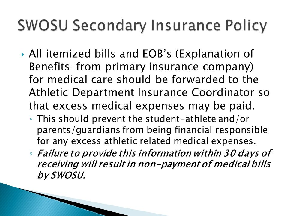 All itemized bills and EOBs (Explanation of Benefits-from primary insurance company) for medical care should be forwarded to the Athletic Department Insurance Coordinator so that excess medical expenses may be paid.