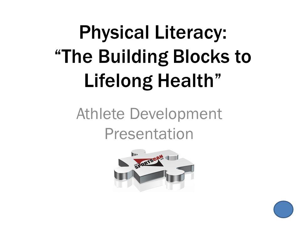 Physical Literacy: The Building Blocks to Lifelong Health Athlete Development Presentation