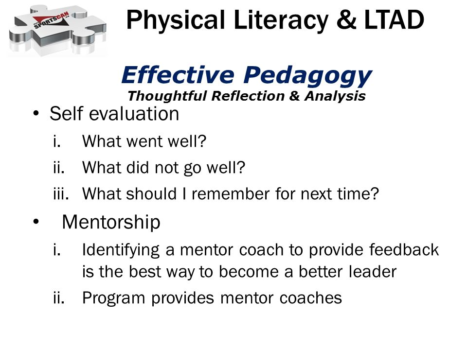 Self evaluation i.What went well? ii.What did not go well? iii.What should I remember for next time? Mentorship i.Identifying a mentor coach to provid