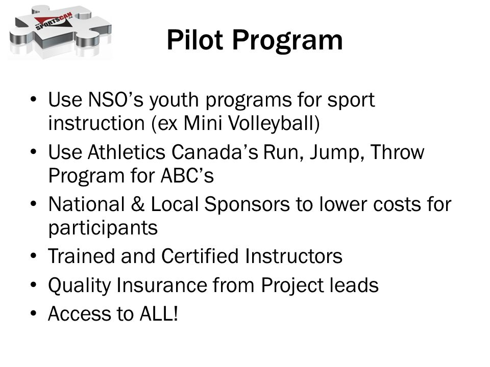 Use NSOs youth programs for sport instruction (ex Mini Volleyball) Use Athletics Canadas Run, Jump, Throw Program for ABCs National & Local Sponsors t