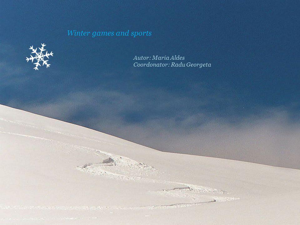 Winter games and sports Autor: Maria Aldes Coordonator: Radu Georgeta