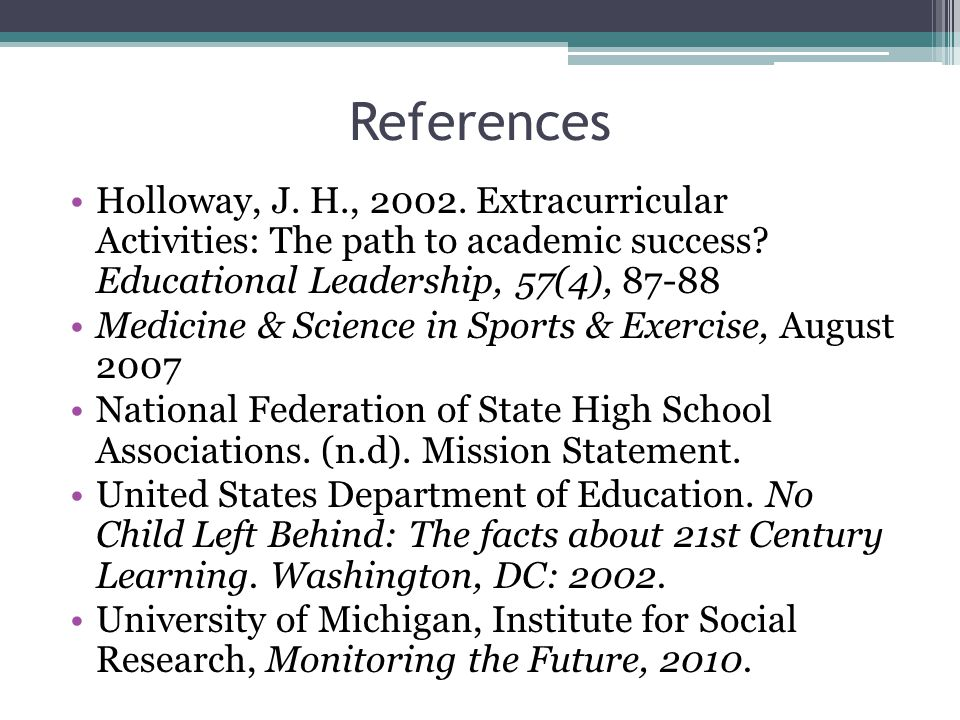References Holloway, J. H., 2002. Extracurricular Activities: The path to academic success.