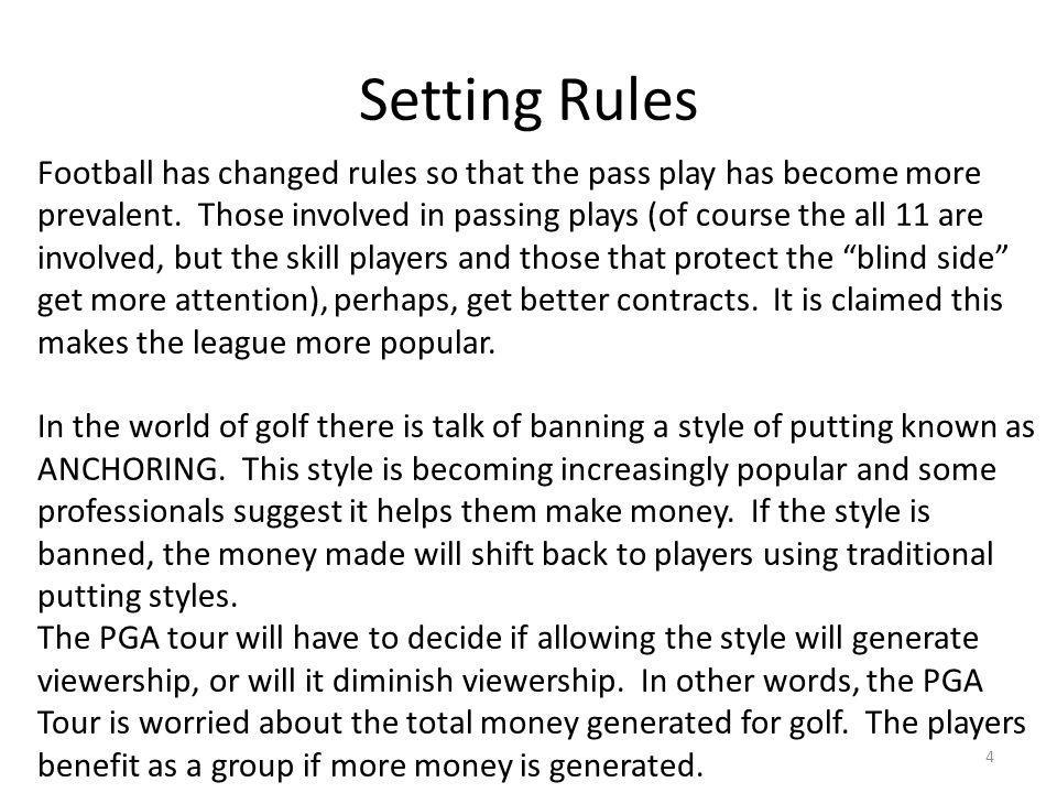 Setting Rules 4 Football has changed rules so that the pass play has become more prevalent. Those involved in passing plays (of course the all 11 are