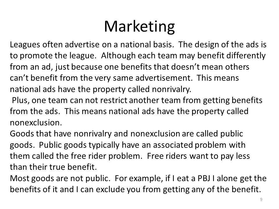 Marketing 9 Leagues often advertise on a national basis. The design of the ads is to promote the league. Although each team may benefit differently fr