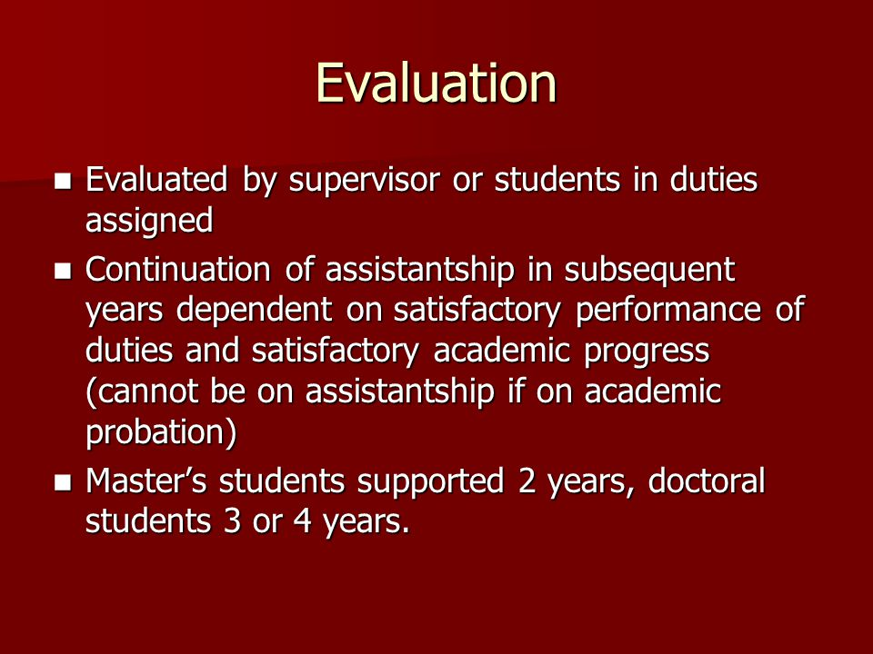 Evaluation Evaluated by supervisor or students in duties assigned Evaluated by supervisor or students in duties assigned Continuation of assistantship