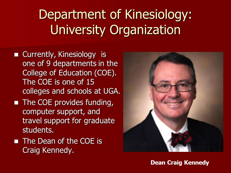 Department of Kinesiology: University Organization Currently, Kinesiology is one of 9 departments in the College of Education (COE).