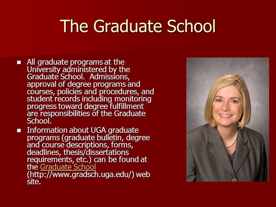 The Graduate School All graduate programs at the University administered by the Graduate School. Admissions, approval of degree programs and courses,