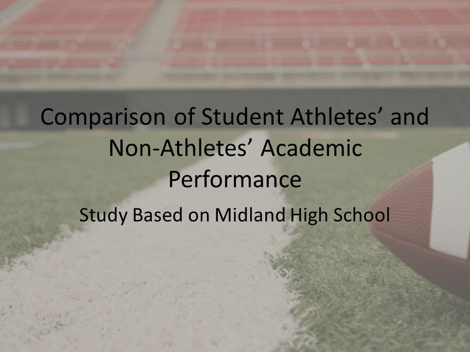 Comparison of Student Athletes and Non-Athletes Academic Performance Study Based on Midland High School