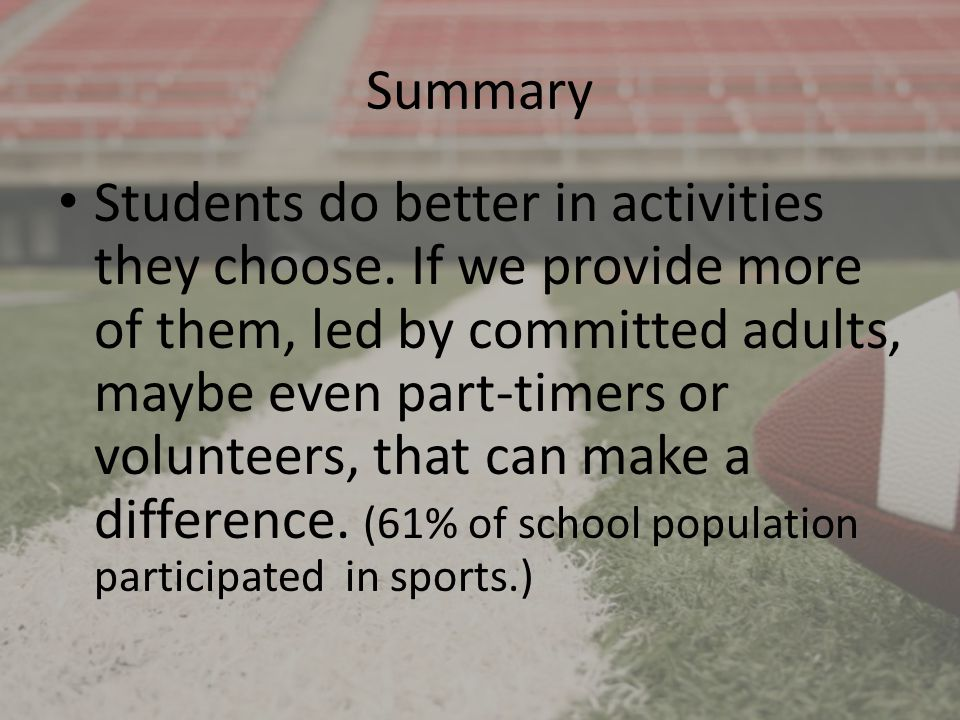 Summary Students do better in activities they choose. If we provide more of them, led by committed adults, maybe even part-timers or volunteers, that