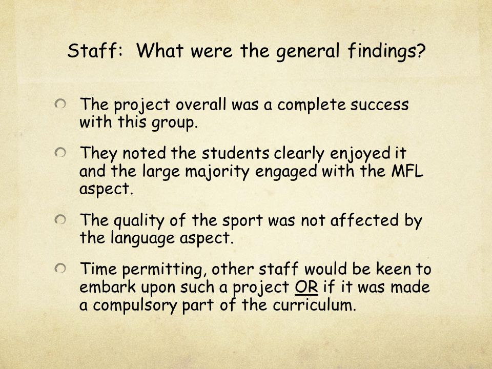 Staff: What were the general findings. The project overall was a complete success with this group.