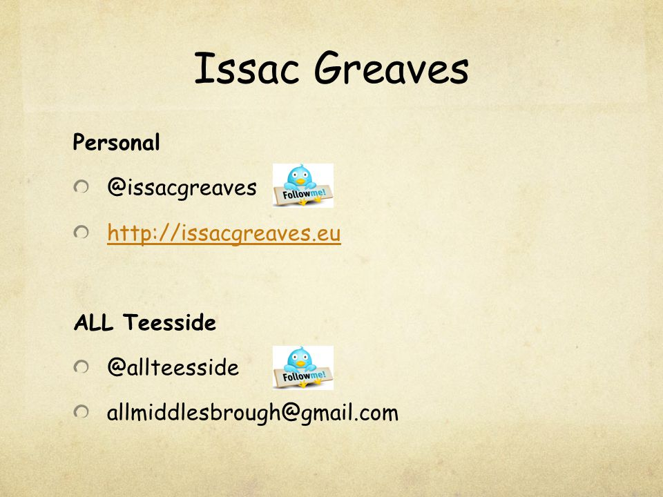 Issac Greaves Personal @issacgreaves http://issacgreaves.eu ALL Teesside @allteesside allmiddlesbrough@gmail.com