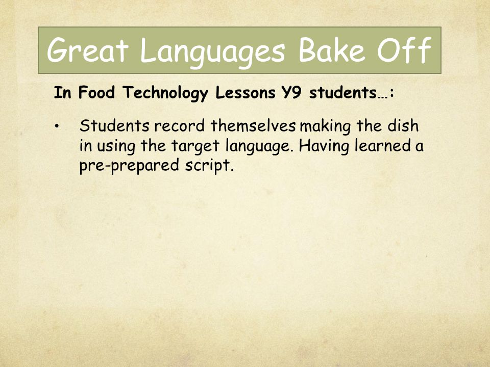 Great Languages Bake Off In Food Technology Lessons Y9 students…: Students record themselves making the dish in using the target language. Having lear