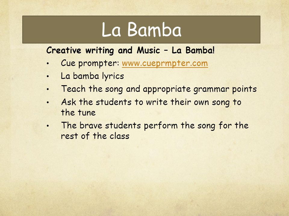 La Bamba Creative writing and Music – La Bamba! Cue prompter: www.cueprmpter.comwww.cueprmpter.com La bamba lyrics Teach the song and appropriate gram