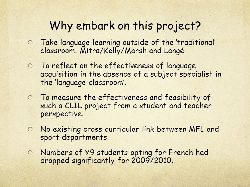 Why embark on this project. Take language learning outside of the traditional classroom.