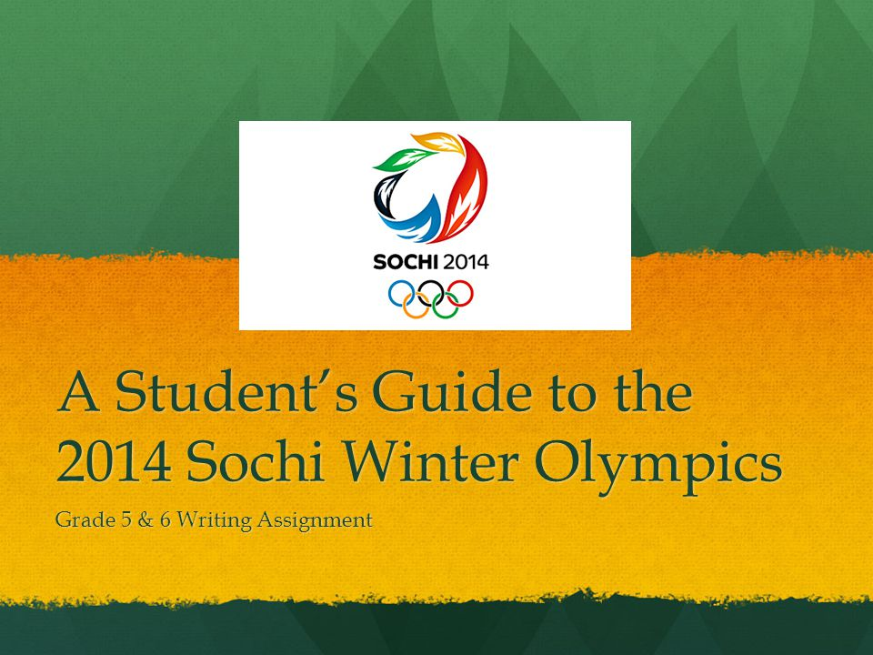 A Students Guide to the 2014 Sochi Winter Olympics Grade 5 & 6 Writing Assignment