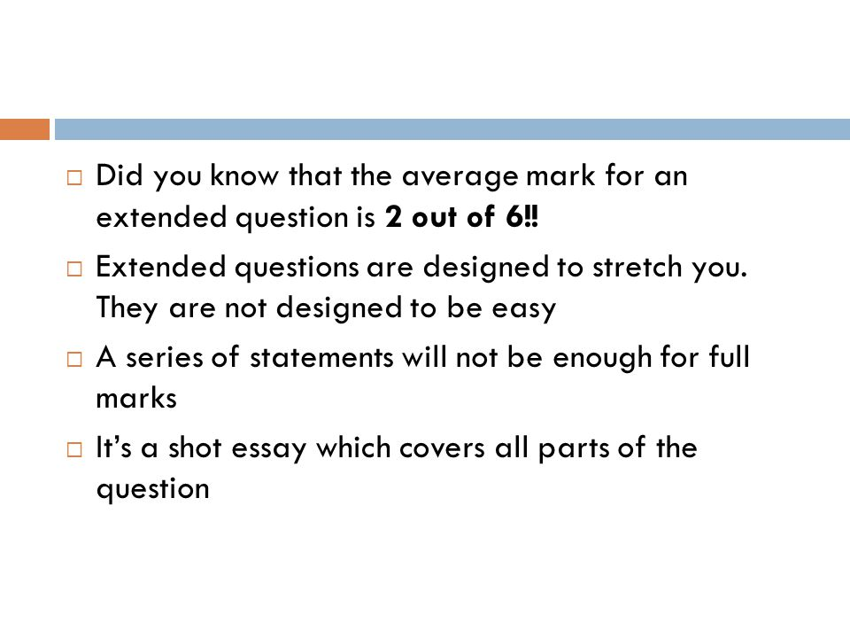 Did you know that the average mark for an extended question is 2 out of 6!.