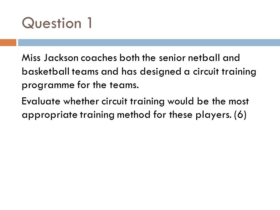 Question 1 Miss Jackson coaches both the senior netball and basketball teams and has designed a circuit training programme for the teams.