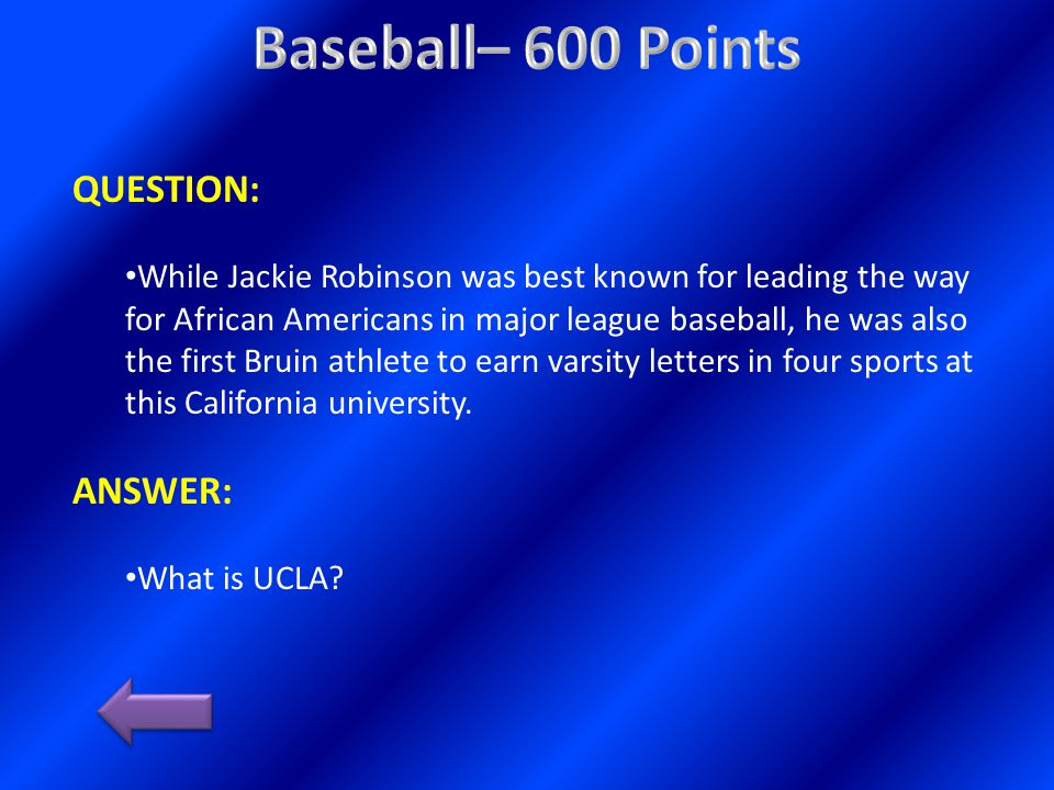QUESTION: While Jackie Robinson was best known for leading the way for African Americans in major league baseball, he was also the first Bruin athlete to earn varsity letters in four sports at this California university.