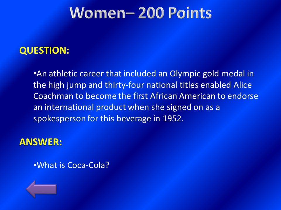 QUESTION: An athletic career that included an Olympic gold medal in the high jump and thirty-four national titles enabled Alice Coachman to become the first African American to endorse an international product when she signed on as a spokesperson for this beverage in 1952.
