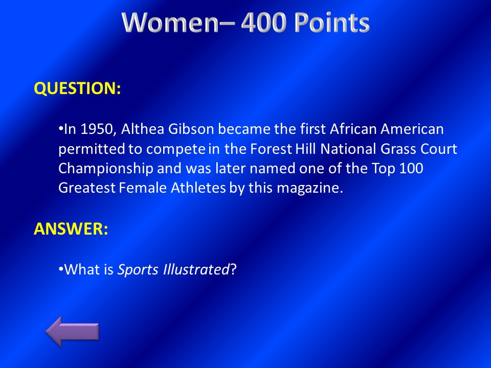 QUESTION: In 1950, Althea Gibson became the first African American permitted to compete in the Forest Hill National Grass Court Championship and was later named one of the Top 100 Greatest Female Athletes by this magazine.