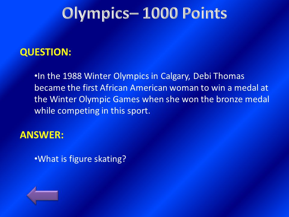 QUESTION: In the 1988 Winter Olympics in Calgary, Debi Thomas became the first African American woman to win a medal at the Winter Olympic Games when she won the bronze medal while competing in this sport.