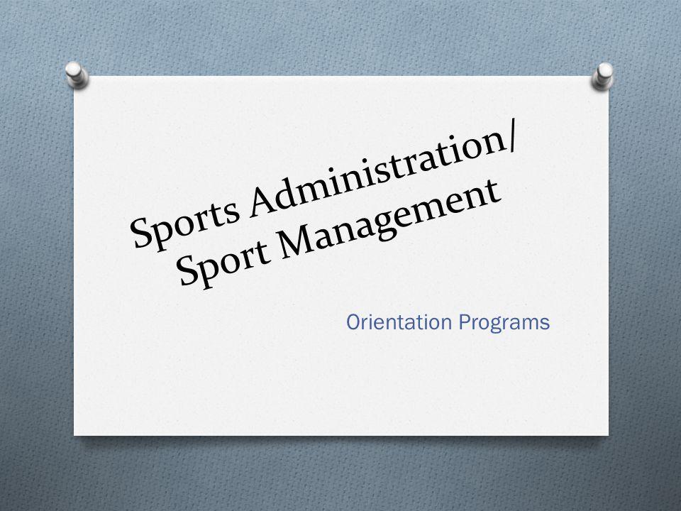 Sports Administration/ Sport Management Orientation Programs