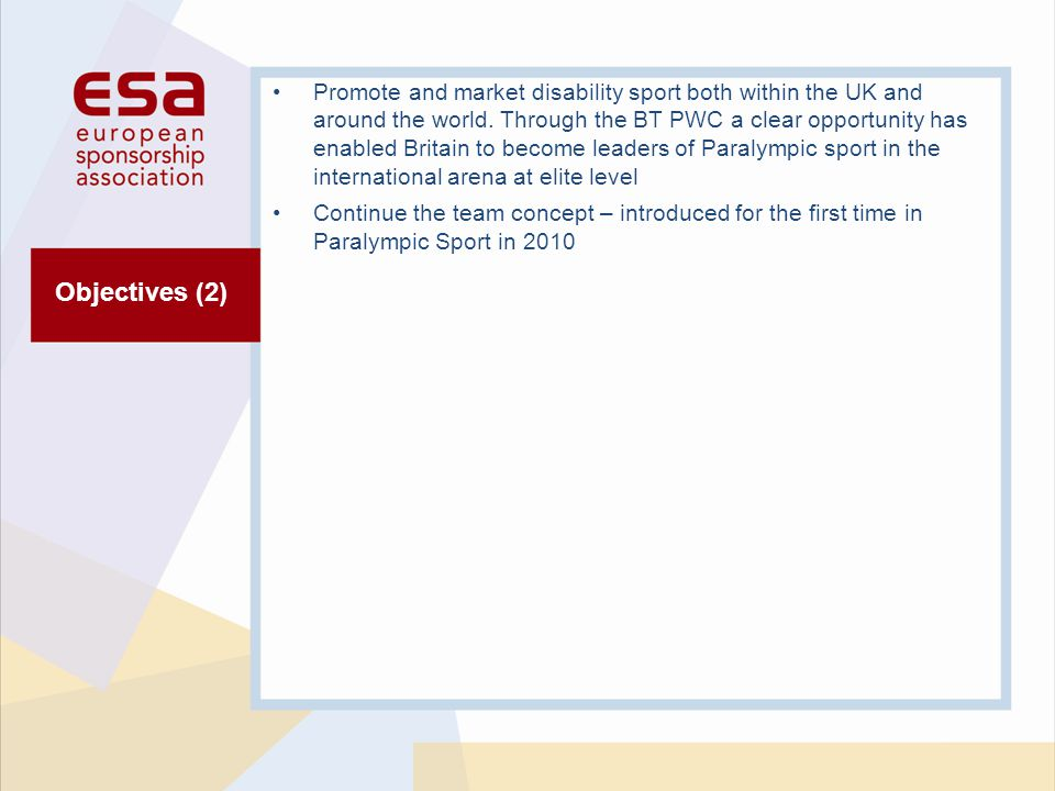 Objectives (2) Promote and market disability sport both within the UK and around the world.