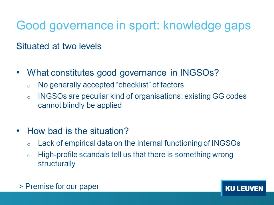 Good governance in sport: knowledge gaps Situated at two levels What constitutes good governance in INGSOs.