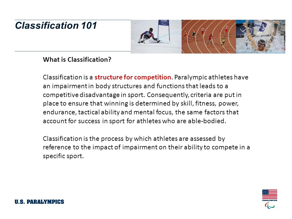 Classification 101 Paralympic Classification Impairment Groups Spinal Cord Injury (SCI) – includes Spina Bifida Cerebral Palsy (CP) – includes TBI (Traumatic Brain Injury / Stroke) Amputee (Dysmelia) Les Autres Blind / Visual Impairment Intellectual Impairment