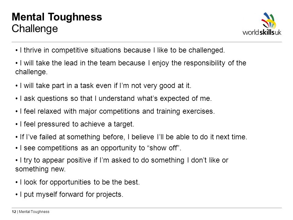 12 | Mental Toughness Mental Toughness Challenge I thrive in competitive situations because I like to be challenged.