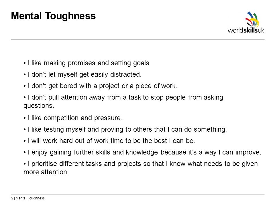 5 | Mental Toughness Mental Toughness I enjoy gaining further skills and knowledge because its a way I can improve.