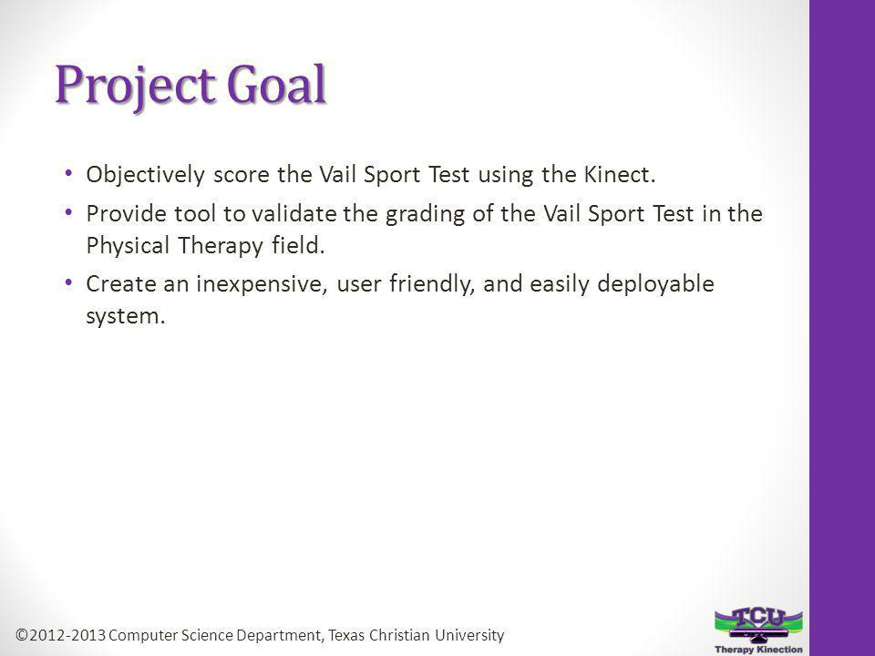 Project Goal Objectively score the Vail Sport Test using the Kinect.
